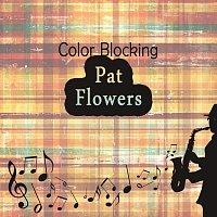 Pat Flowers – Color Blocking