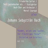 "Stuttgarter Bach-Chor, Stuttgarter Bach-Orchester, Friederike Sailer – Friederike Sailer / Susi Lautenbacher etc. / Stuttgarter Bach-Chor und Orchester / Marcel Couraud play: Johann Sebastian Bach: ""Kommt, eilet und laufet, ihr fluchtigen Fusse"" - Oratorium zum Osterfest, BWV 249"