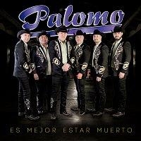 Palomo – Es Mejor Estar Muerto
