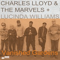 Charles Lloyd & The Marvels, Lucinda Williams – Vanished Gardens