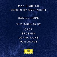 Daniel Hope, Jochen Carls – Max Richter: Berlin By Overnight [Remixes]