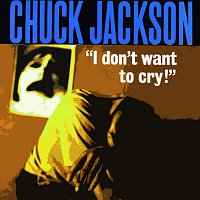 Chuck Jackson – I Don't Want To Cry