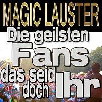 Magic Lauster – Die geilsten Fans das seid doch ihr