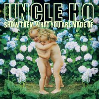 Uncle Ho – Show Them What You Are Made Of