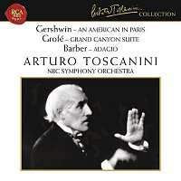 Arturo Toscanini, Ferde Grofe, NBC Symphony Orchestra – Gershwin: An American in Paris - Grofé: Grand Canyon Suite - Barber: Adagio for Strings, Op. 11