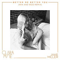 Clara Mae & Jake Miller – Better Me Better You (Win and Woo Remix)