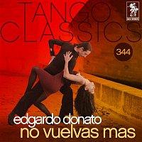 Edgardo Donato – Tango Classics 344: No Vuelvas Mas (Historical Recordings)