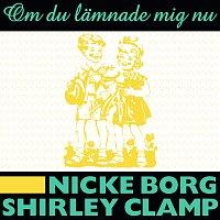 Nicke Borg, Shirley Clamp – Om du lamnade mig nu