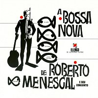 Roberto Menescal E Seu Conjunto – A Bossa Nova De Roberto Menescal E Seu Conjunto