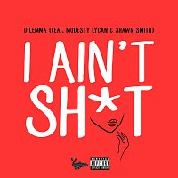 Dilemma, Modesty Lycan, Shawn Smith – I Ain't Sh*t [Remix]