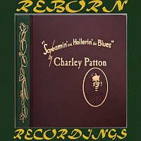 Charley Patton – Screamin' and Hollerin' the Blues The Worlds of Charley Patton, Vol.1 (HD Remastered)