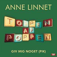 Anne Linnet – Giv Mig Noget (Pik)