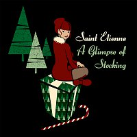 Saint Etienne – A Glimpse Of Stocking