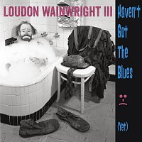 Loudon Wainwright III – Haven't Got The Blues (Yet)