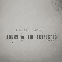 Naked Lunch – Songs For The Exhausted