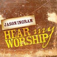 Jason Ingram – Hear My Worship