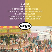 Sir Charles Mackerras, Orchestra of the Welsh National Opera – Delius: Brigg Fair; North Country Sketches; In A Summer Garden; The Walk To The Paradise Garden