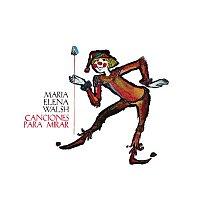 María Elena Walsh – Canciones Para Mirar