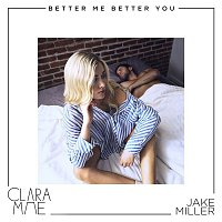 Clara Mae & Jake Miller – Better Me Better You