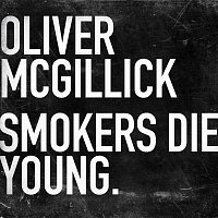 Oliver McGillick – Smokers Die Young