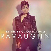 RaVaughn, Wale – Better Be Good