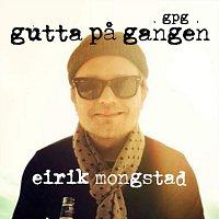 Gutta pa Gangen GPG – Eirik Mongstad