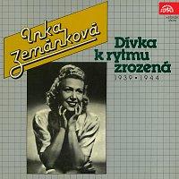 Inka Zemánková – Dívka k rytmu zrozená 1939-1944
