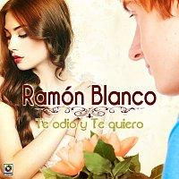 Ramón Blanco – Te Odio Y Te Quiero