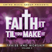 Various Artists.. – Emtro Music Group Presents Faith It 'Til You Make It, Vol. 2