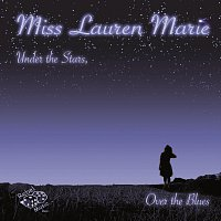Miss Lauren Marie – Under The Stars, Over The Blues