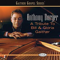 Anthony Burger – A Tribute To Bill And Gloria Gaither