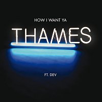 Thames, Dev – How I Want Ya
