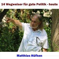 Matthias Hufken – 14 Wegweiser fur gute Politik - Heute