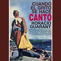 Horacio Guarany – Cuando El Grito Se Hace Canto