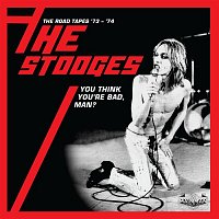 The Stooges – You Think You're Bad, Man? The Road Tapes '73-'74 (Live)