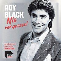 Roy Black – Nie vergessen! - Die groszten Hits einer Legende [Remastered]