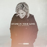 Rita Springer, Worship Together – Stand In Your Love