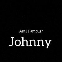 Johnny – Am I Famous?