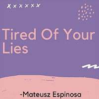 Tired of Your Lies