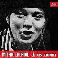 Milan Chladil – Je nás jedenáct
