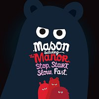 Mason, The Manor – Stop Start Slow Fast