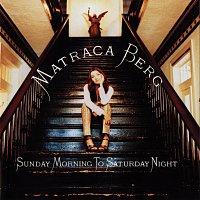 Matraca Berg – Sunday Morning To Saturday Night