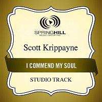 Scott Krippayne – I Commend My Soul