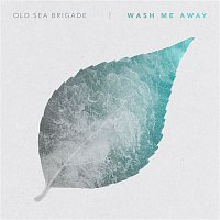Old Sea Brigade – Wash Me Away