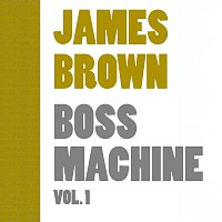 James Brown – Boss Machine Vol.  1