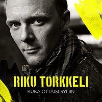 Riku Torkkeli – Kuka ottaisi syliin