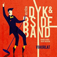Vojtěch Dyk, B-Side Band, bandleader Josef Buchta – Vihorlat