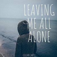 Lillian Carty – Leaving Me All Alone
