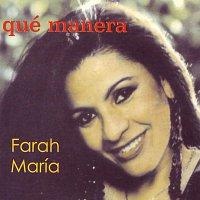 Farah Maria – Que Manera