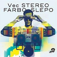 Vec – Stereo Farbo Slepo